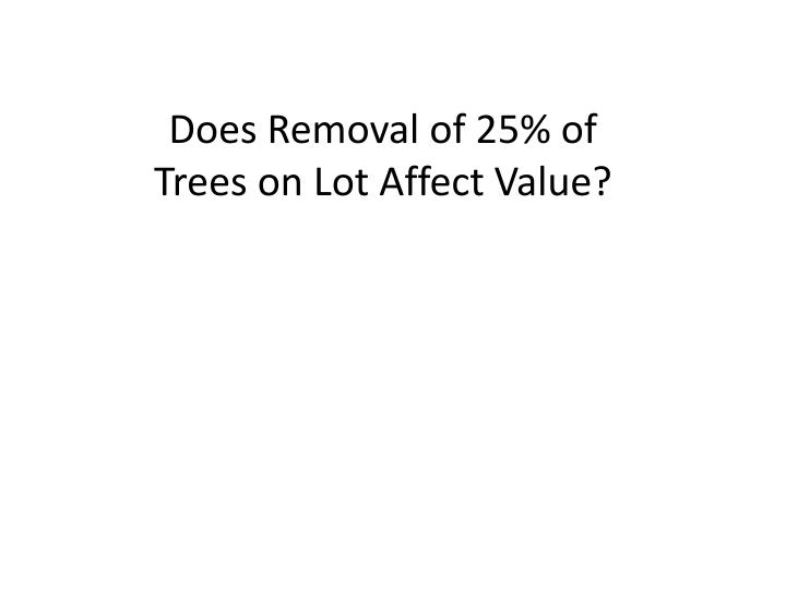 Does Removal of 25% of Trees on Lot Affect Value?