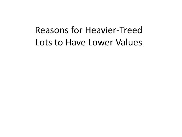 Reasons for Heavier-Treed Lots to Have Lower Values