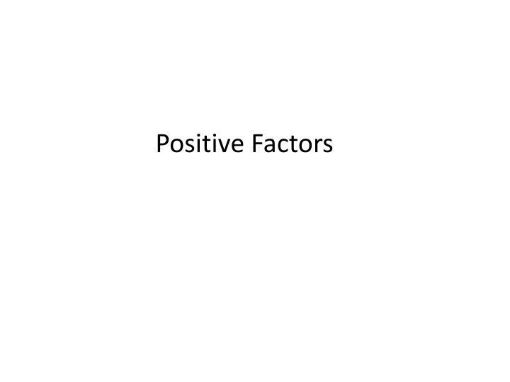 Positive Factors