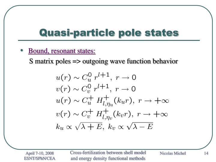 Quasi-particle pole states