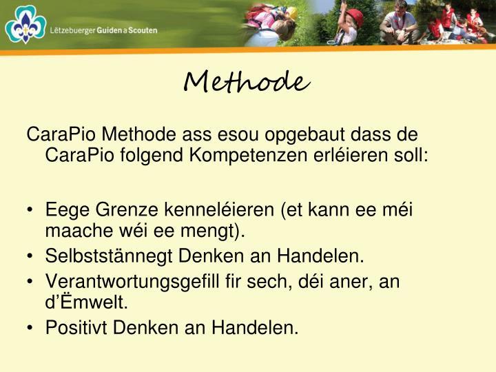 CaraPio Methode ass esou opgebaut dass de CaraPio folgend Kompetenzen erléieren soll: