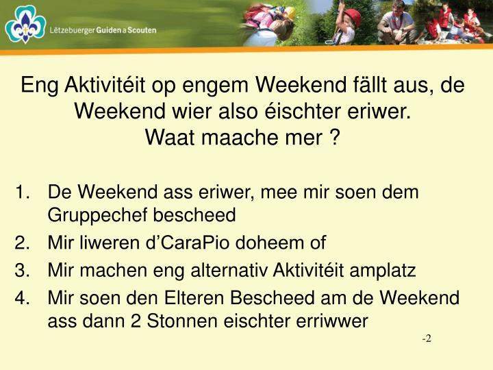 Eng Aktivitéit op engem Weekend fällt aus, de Weekend wier also éischter eriwer.