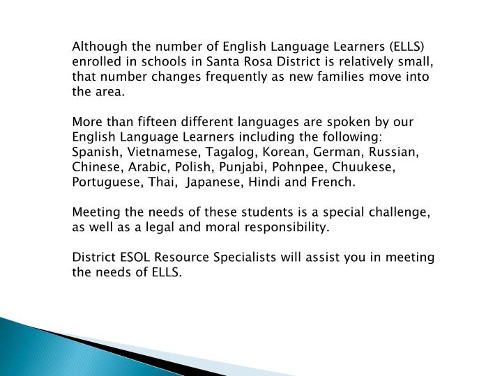 Although the number of English Language Learners (ELLS) enrolled in schools in Santa Rosa District is relatively small, that number changes frequently as new families move into the area.