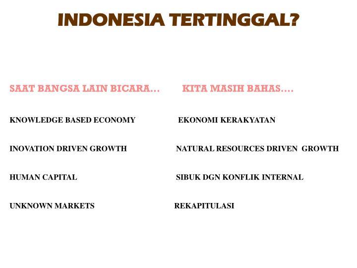 INDONESIA TERTINGGAL?
