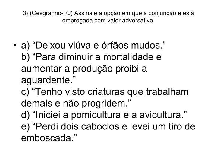 3) (Cesgranrio-RJ) Assinale a opção em que a conjunção e está empregada com valor adversativo.