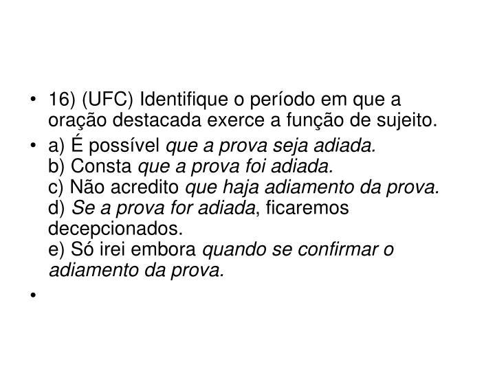 16) (UFC) Identifique o período em que a oração destacada exerce a função de sujeito.