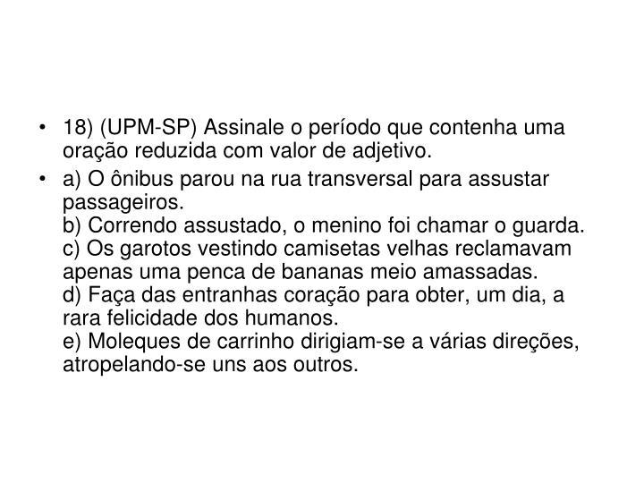 18) (UPM-SP) Assinale o período que contenha uma oração reduzida com valor de adjetivo.