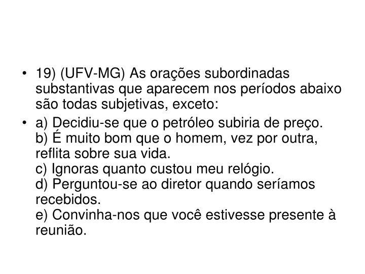19) (UFV-MG) As orações subordinadas substantivas que aparecem nos períodos abaixo são todas subjetivas, exceto: