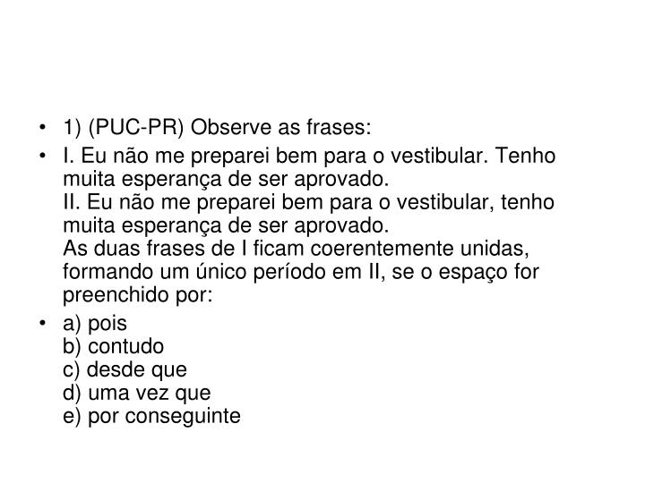1) (PUC-PR) Observe as frases: