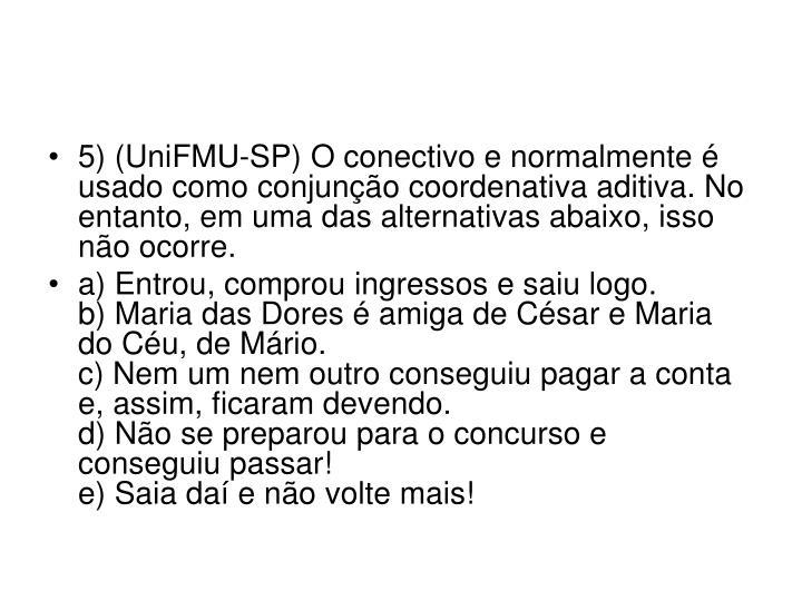 5) (UniFMU-SP) O conectivo e normalmente é usado como conjunção coordenativa aditiva. No entanto, em uma das alternativas abaixo, isso não ocorre.