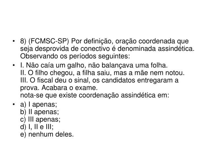 8) (FCMSC-SP) Por definição, oração coordenada que seja desprovida de conectivo é denominada assindética. Observando os períodos seguintes: