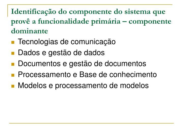 Identificação do componente do sistema que provê a funcionalidade primária – componente dominante