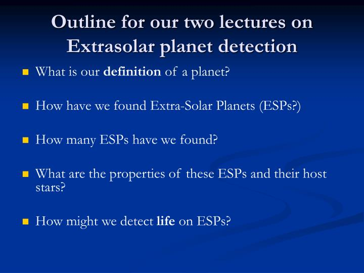 Outline for our two lectures on  Extrasolar planet detection