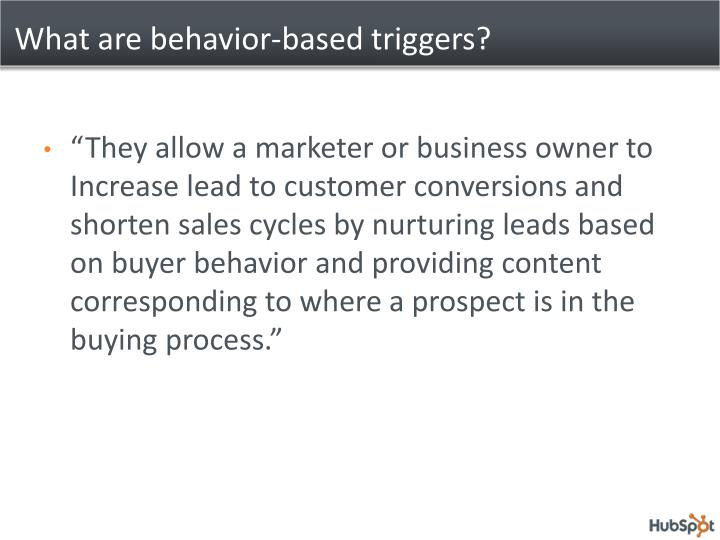 What are behavior-based triggers?