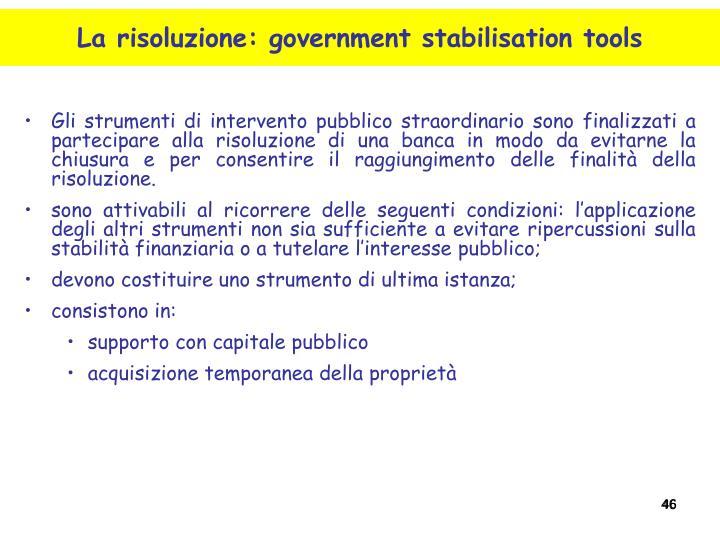 Gli strumenti di intervento pubblico straordinario sono finalizzati a partecipare alla risoluzione di una banca in modo da evitarne la chiusura e per consentire il raggiungimento delle finalità della risoluzione.