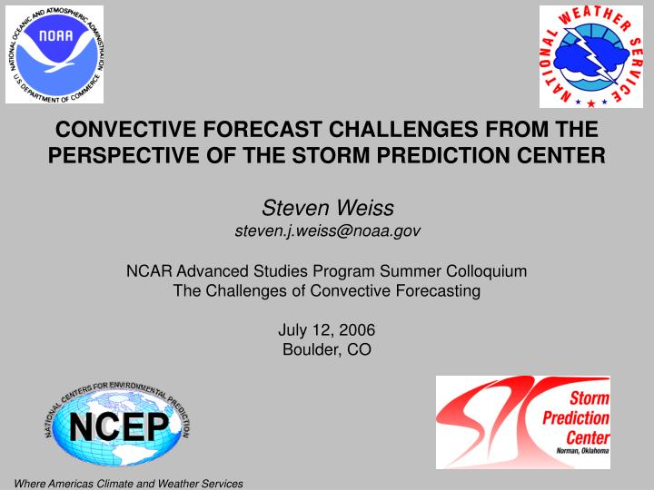 CONVECTIVE FORECAST CHALLENGES FROM THE PERSPECTIVE OF THE STORM PREDICTION CENTER