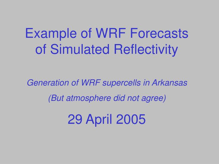 Example of WRF Forecasts of Simulated Reflectivity