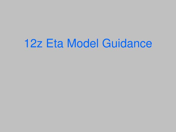 12z Eta Model Guidance