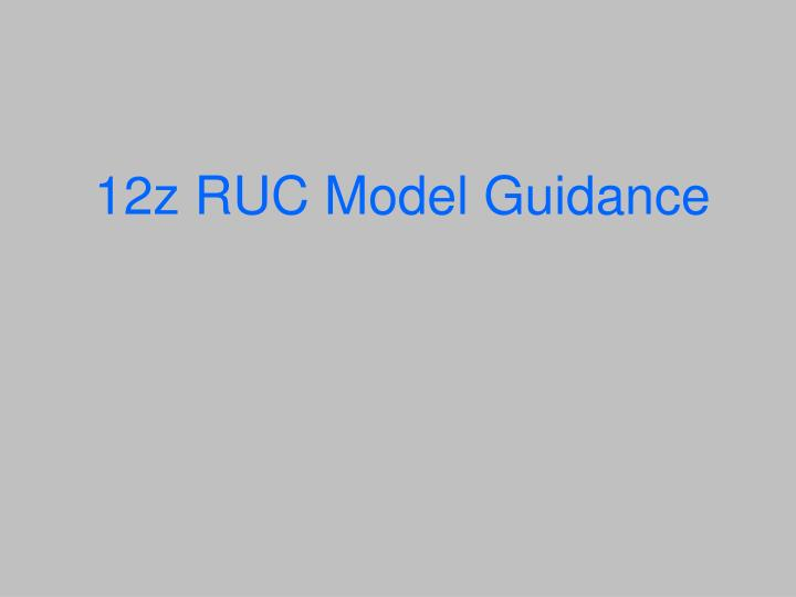 12z RUC Model Guidance