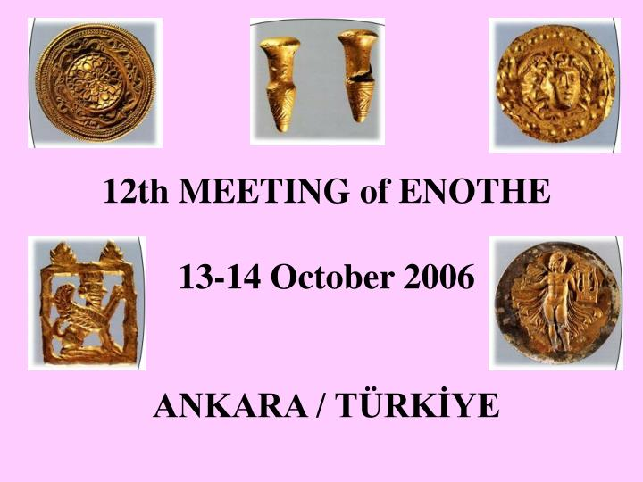 1 2t h meeting of enothe 13 14 october 2006 ankara t rk ye