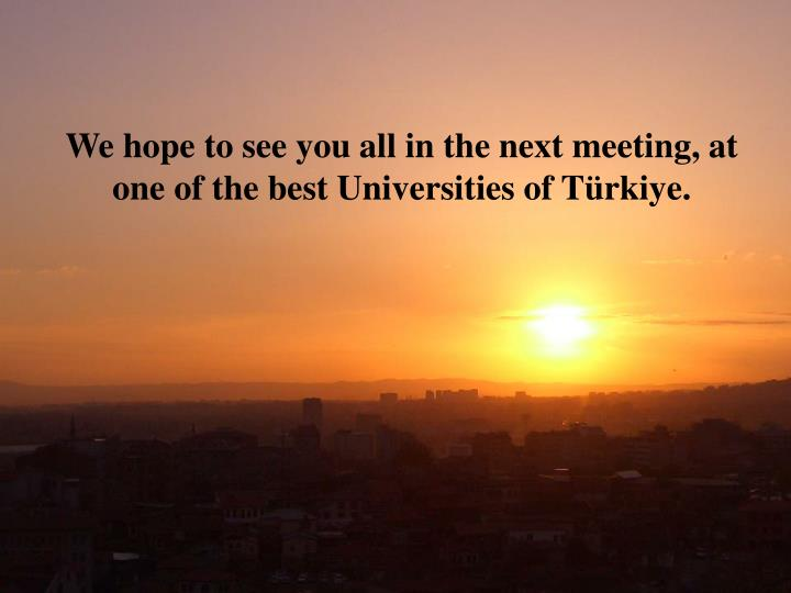 We hope to see you all in the next meeting, at one of the best Universit