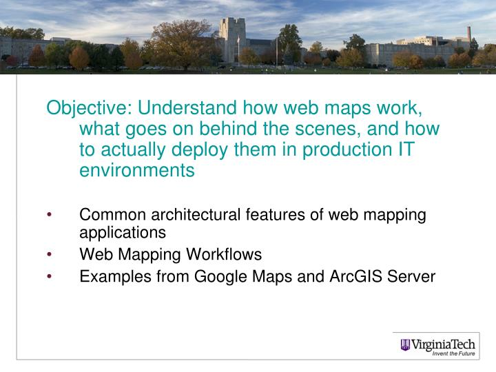 Objective: Understand how web maps work, what goes on behind the scenes, and how to actually deploy ...