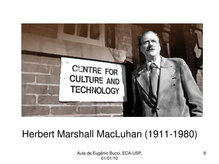 Herbert Marshall MacLuhan (1911-1980)