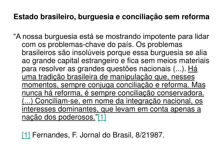 Estado brasileiro, burguesia e conciliação sem reforma