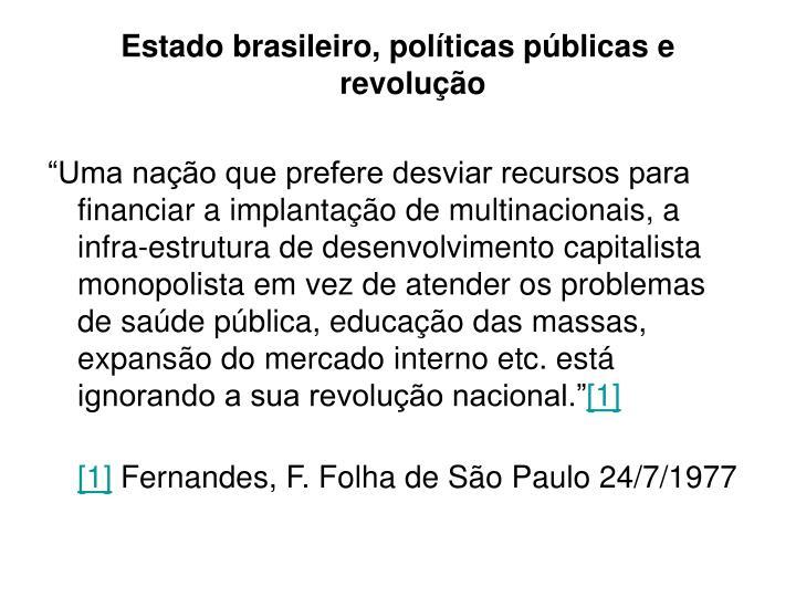 Estado brasileiro, políticas públicas e revolução