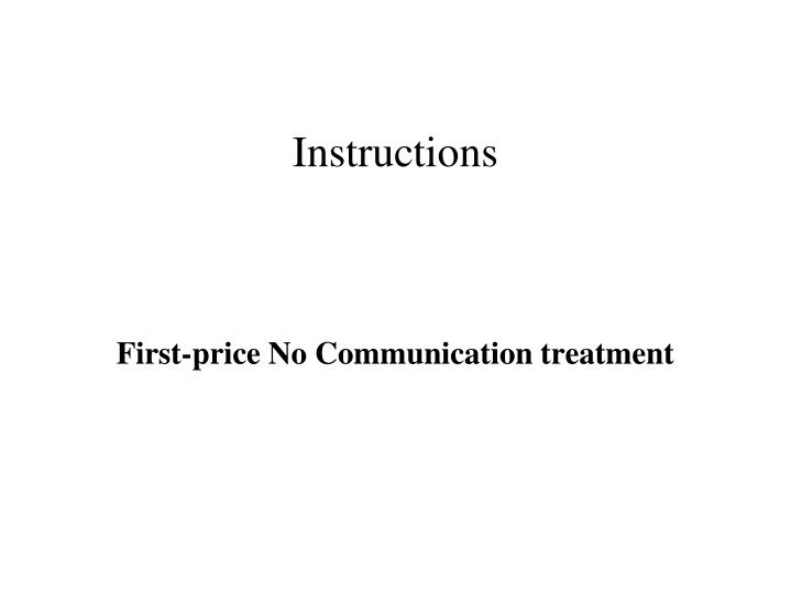 Instructions first price no communication treatment