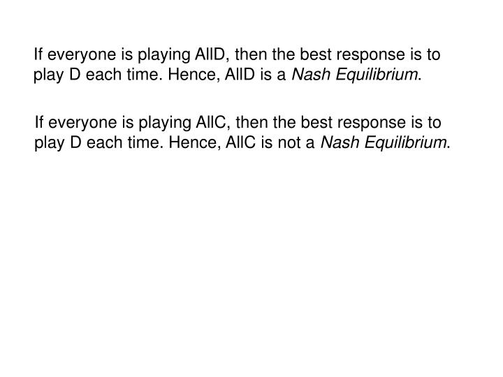 If everyone is playing AllD, then the best response is to play D each time. Hence, AllD is a