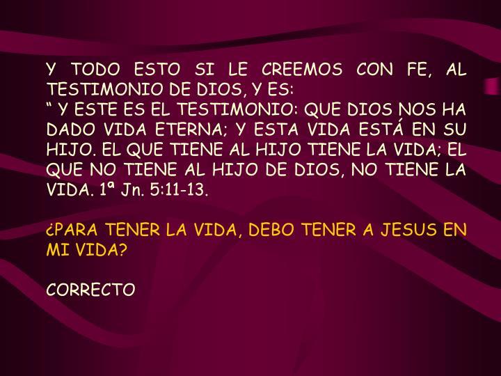 Y TODO ESTO SI LE CREEMOS CON FE, AL TESTIMONIO DE DIOS, Y ES: