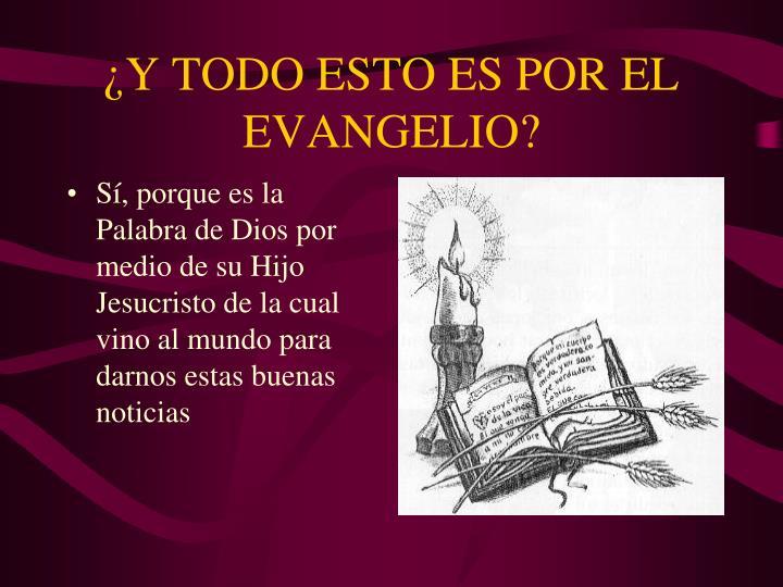 ¿Y TODO ESTO ES POR EL EVANGELIO?