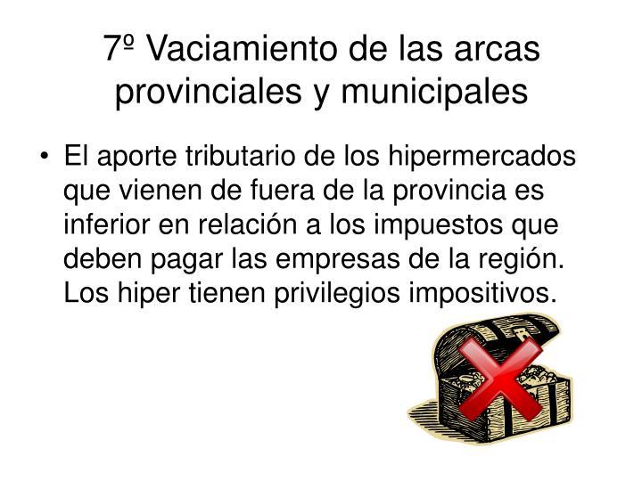 7º Vaciamiento de las arcas provinciales y municipales