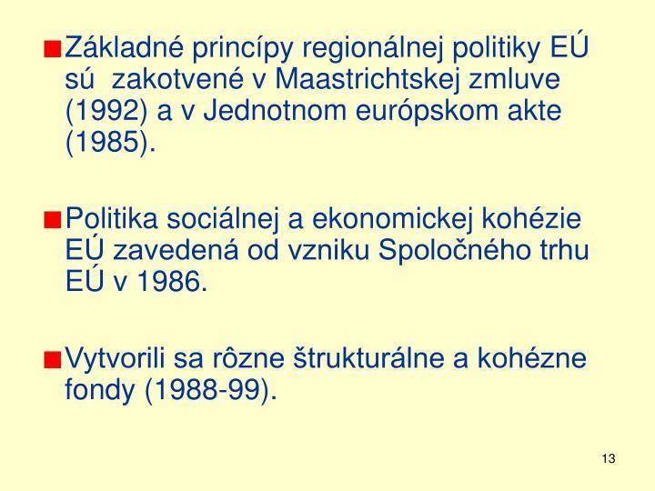 Základné princípy regionálnej politiky EÚ sú  zakotvené v Maastrichtskej zmluve  (1992) a v Jednotnom európskom akte (1985).