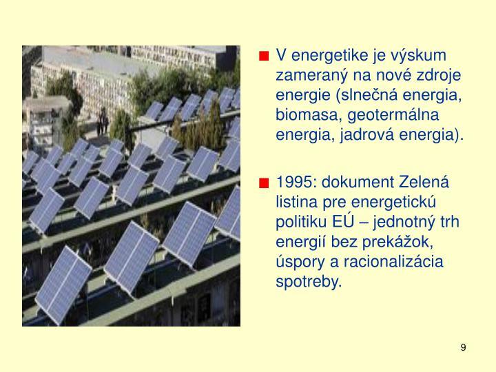 V energetike je výskum zameraný na nové zdroje energie (slnečná energia, biomasa, geotermálna energia, jadrová energia).