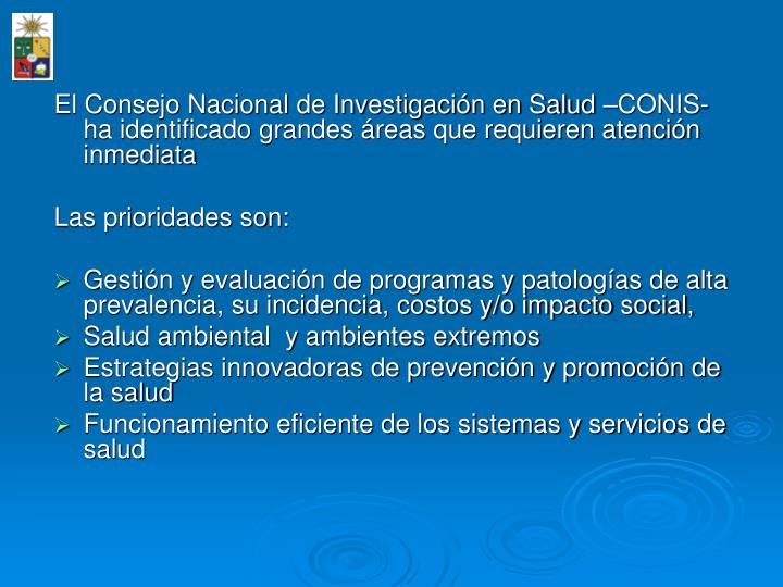 El Consejo Nacional de Investigacin en Salud CONIS- ha identificado grandes reas que requieren atencin inmediata