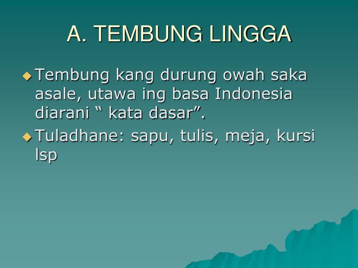 A. TEMBUNG LINGGA