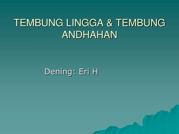 TEMBUNG LINGGA & TEMBUNG ANDHAHAN