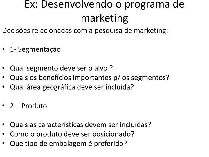 Ex: Desenvolvendo o programa de marketing