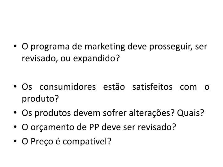 O programa de marketing deve prosseguir, ser revisado, ou expandido?