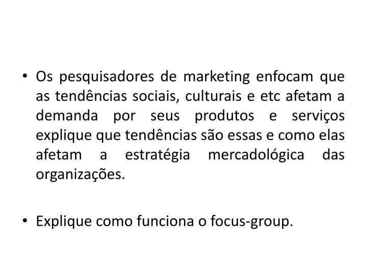 Os pesquisadores de marketing enfocam que as tendncias sociais, culturais e