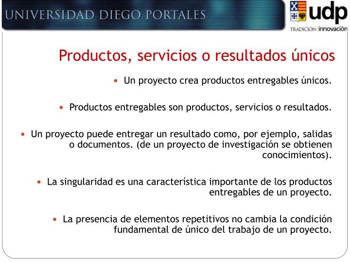 Productos, servicios o resultados únicos