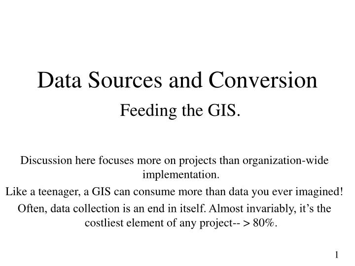 Data sources and conversion feeding the gis