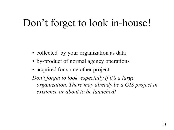 Don t forget to look in house