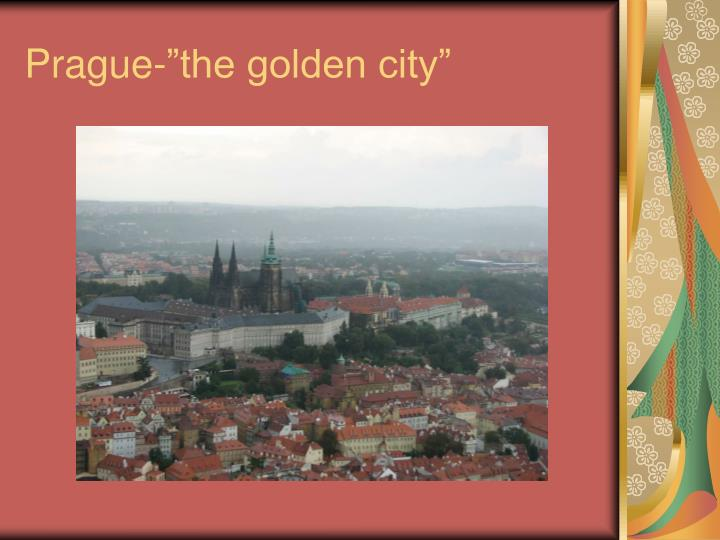 "Prague-""the golden city"""
