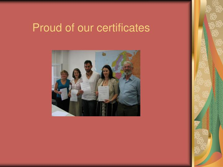Proud of our certificates