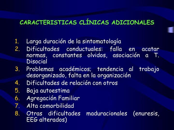 CARACTERISTICAS CLÍNICAS ADICIONALES