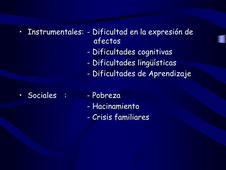 Instrumentales: - Dificultad en la expresión de    afectos