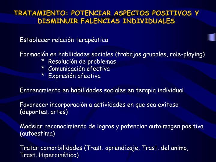 TRATAMIENTO: POTENCIAR ASPECTOS POSITIVOS Y DISMINUIR FALENCIAS INDIVIDUALES